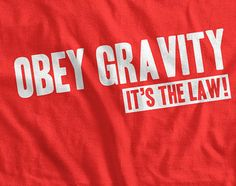 Gravity Geek Science T-Shirt Obey Gravity It's The Law T-Shirt Gifts for Dad Screen Printed T-Shirt Tee Shirt T Shirt Mens Ladies Womens