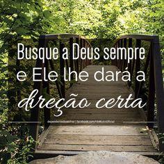 """""""Busque a Deus sempre, e Ele lhe dará a direção certa."""""""