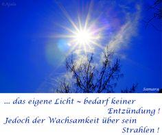 ... das eigene #Licht ~ bedarf keiner #Entzündung ! Jedoch der #Wachsamkeit über sein #Strahlen !