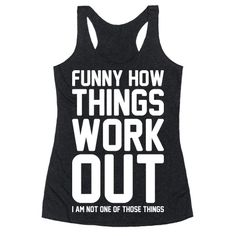 Sometimes it's funny how things work out, but you are not one of those things. Show you're a proud member of the anti-fitness club with this lazy day design! Perfect for nerd fitness, lazy quotes, funny workout quotes, funny workout, lazy girl fitness, anti fitness, a lazy workout, and just being lazy!