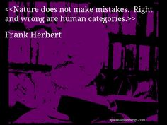 Frank Herbert - quote-Nature does not make mistakes.  Right and wrong are human categories. #FrankHerbert #quote #quotation #aphorism #quoteallthethings