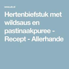 Hertenbiefstuk met wildsaus en pastinaakpuree - Recept - Allerhande