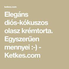 Elegáns diós-kókuszos olasz krémtorta. Egyszerűen mennyei :-) - Ketkes.com
