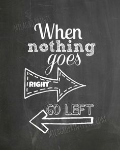 $5 Digital Print. Same size print options of 16x20, 12x18, 11x14 & 8x10. When nothing goes right go left. CHALKBOARD positive life quote. MilagroPrints.Etsy.Com