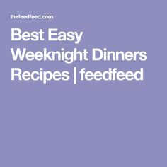 Best Easy Weeknight Dinners Recipes | feedfeed