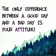 No Negative Attitude | ... the-only-difference-between-a-good-day-and-a-bad-day-is-your-attitude