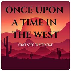 ONCE UPON A TIME IN THE WEST .  link and info will be added