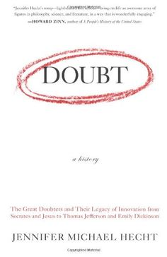 Doubt: A History: The Great Doubters and Their Legacy of Innovation from Socrates and Jesus to Thomas Jefferson and Emily Dickinson by Jennifer Michael Hecht http://www.amazon.com/dp/0060097957/ref=cm_sw_r_pi_dp_4l.Ztb1DTPP6FCHT
