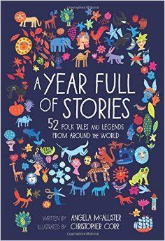 A Year Full of Stories: 52 classic stories from all around the world: Angela McAllister, Christopher Corr: 9781847808684: Amazon.com: Books