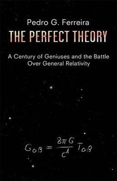 The Perfect Theory : A Century of Geniuses and the Battle Over General Relativity - Professor Pedro G. Ferreira