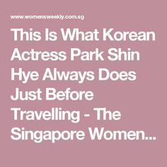 This Is What Korean Actress Park Shin Hye Always Does Just Before Travelling - The Singapore Women's Weekly