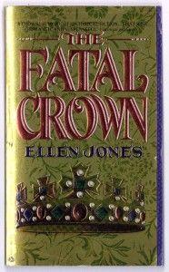 The Fatal Crown by Ellen Jones.