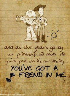 You Got A Friend In Me!  #Quotes