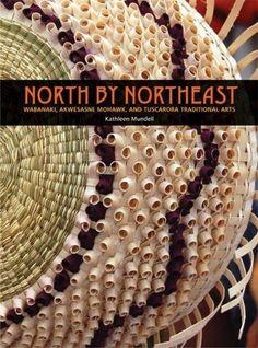 North by Northeast: Wabanaki, Akwesasne Mohawk, and Tuscarora Taditional Arts: North by Northeast