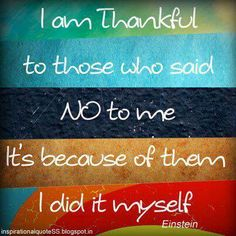 """""""I am thankful to those who said no to me. It's because of them I did it myself"""""""