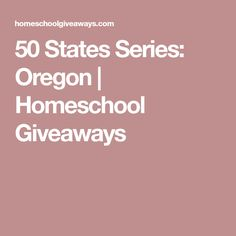 50 States Series: Oregon | Homeschool Giveaways