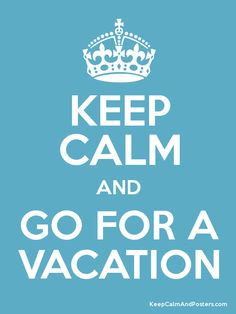 Keep Calm and GO FOR A VACATION Poster