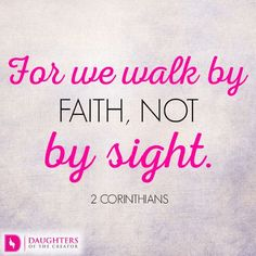 Daily Devotional -Walk by Faith and not by Feelings: https://daughtersofthecreator.com/walk-faith-not-feelings/