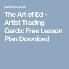 The Art of Ed - Artist Trading Cards: Free Lesson Plan Download