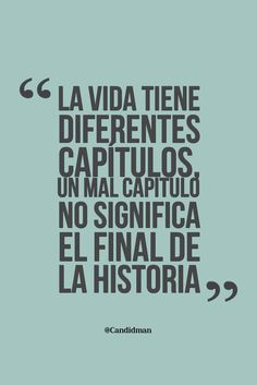 Frases de la vida: La vida tiene diferentes capitulos, un mal capitulo, no significa el final de ...
