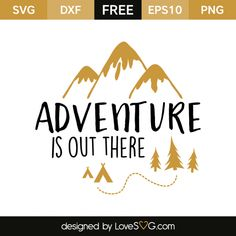 *** FREE SVG CUT FILE for Cricut, Silhouette and more *** Adventure is out there