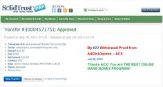 AD CLICK EXPRESS - ACX is the best ONLINE OPPORTUNITY for you. I WORK FROM HOME less than 10 minutes.  Here is my WITHDRAWAL PROOF from AdClickXpress. I GET PAID DAILY and I can WITHDRAW DAILY and here is PROOF of my latest withdrawal. ONLINE INCOME is possible with ACX, who is definitely paying! THIS IS NOT A SCAM and I love MAKING MONEY ONLINE with AD CLICK XPRESS. Join for FREE and get 10$ + 5$ Ad and Media value packs from ACX.  My #22 Withdrawal Proof from AdClickXpress July 28, 2015