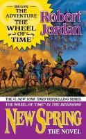 New spring / Robert Jordan. Wheel of Time prequel. A battle rages, a prophesied child is born, and Moiraine Damodred and Lan Mandragoran set forth on the paths the will bring them together. PB/SciFi/Jordon/Bk. 0