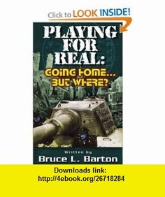 Playing For Real Going Home . . . But Where? (9781420839739) Bruce Barton , ISBN-10: 142083973X  , ISBN-13: 978-1420839739 ,  , tutorials , pdf , ebook , torrent , downloads , rapidshare , filesonic , hotfile , megaupload , fileserve