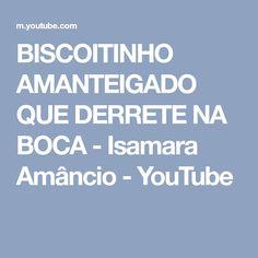 BISCOITINHO AMANTEIGADO QUE DERRETE NA BOCA - Isamara Amâncio - YouTube