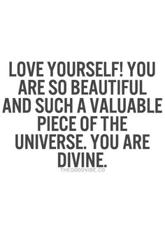 Love yourself! You are so beautiful and such a valuable piece of the universe. You are divine. #wisdom #affirmations #selflove