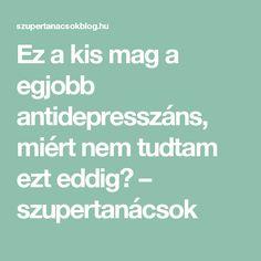 Ez a kis mag a egjobb antidepresszáns, miért nem tudtam ezt eddig? – szupertanácsok