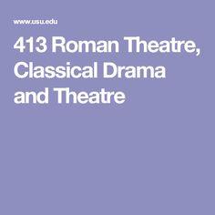413 Roman Theatre, Classical Drama and Theatre