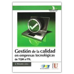 Gestión de calidad en empresas tecnológicas de TQL a ITIL – Ediciones de la U – Editorial Starbook http://www.librosyeditores.com/tiendalemoine/4070-gestion-de-calidad-en-empresas-tecnologicas-de-tql-a-itil-.html Editores y distribuidores