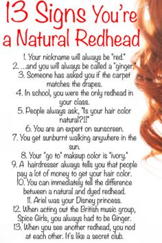Being a redhead.  I especially like the secret club part.  SO TRUE.  And yes, it's pretty obvious, the difference between natural and dyed.  I thought everyone could tell.  Can't they?