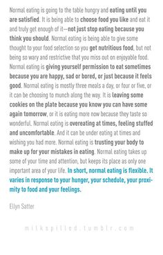 """In short, normal eating is flexible. It varies in response to your hunger, your schedule, your proximity to food and your feelings."""