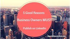 5 Good Reasons Business Owners Must Publish on LinkedIn http://www.fleurdelisasolutions.com/5-good-reasons-business-owners-must-publish-on-linkedin/