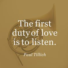 The EX Factor - The first duty of love is to listen ~ Paul Tillich ~ Relationship quotes - The Comprehensive Guide To Getting Your EX Back Great Quotes, Quotes To Live By, Me Quotes, Inspirational Quotes, Quotes Images, Music Quotes, Paul Tillich, Listening Quotes, Ex Factor