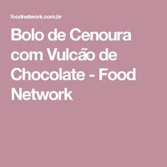 Bolo de Cenoura com Vulcão de Chocolate - Food Network