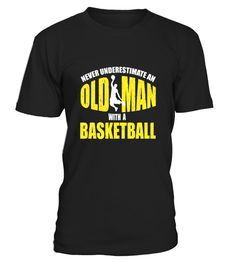 Never Underestimate An Old Man With a Basketball Cool TShirt - Limited Edition