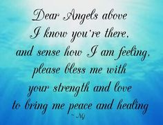 I thank you for your loving presence and I feel your wings wrap around me and cleanse my ailing soul thank you
