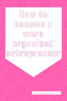 How to become a more organised entrepreneur