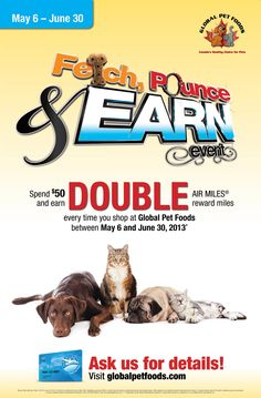 Spend $50 in one transaction in any Global Pet Foods store across Canada and earn double AIR MILES® Reward Miles!  Offer valid from May 6 - June 30, 2013.
