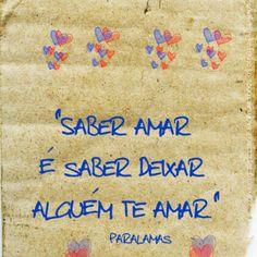 """""""Saber amar é saber deixar alguém te amar."""" #OsParalamasDoSucesso #Amor"""
