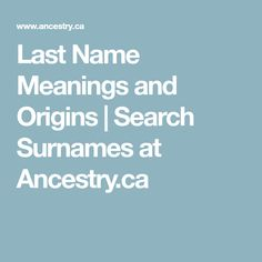 Last Name Meanings and Origins | Search Surnames at Ancestry.ca