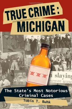 Free Kindle Book For A Limited Time : True Crime: Michigan: The States Most Notorious Criminal Cases by Tobin T. Buhk
