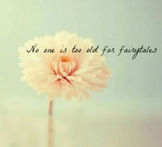 *'No one is too old for fairytales'*
