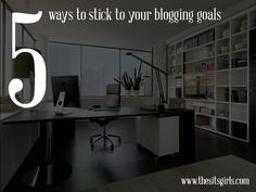 5 Ways To Stick To Your Blogging Goals - The SITS Girls