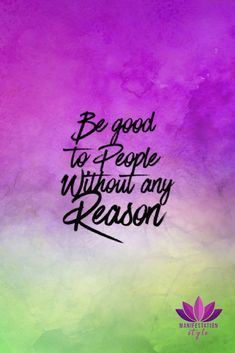 Be good to people without any reason - ManifestationStyle.com - #positivequotes #quotes #creativequotes #inspirationalquotes
