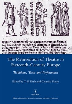 Legenda: The Reinvention of Theatre in Sixteenth-Century Europe edited by Earle and Fouto. PAT EAR
