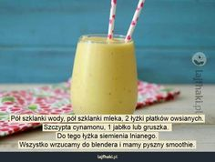Pół szkl.wody Pół szkl. mleka 2 łyżki płatków owsianych Szczypta cynamonu 1 jabłko lub gruszka Łyżka siemienia lnianego Wrzysko wrzucamy do blendera i mamy pyszny smoothie